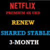 netflix-premium-shared-stable-renew-three-month